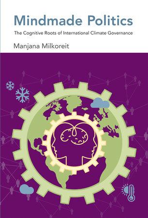 Mindmade Politics by Manjana Milkoreit