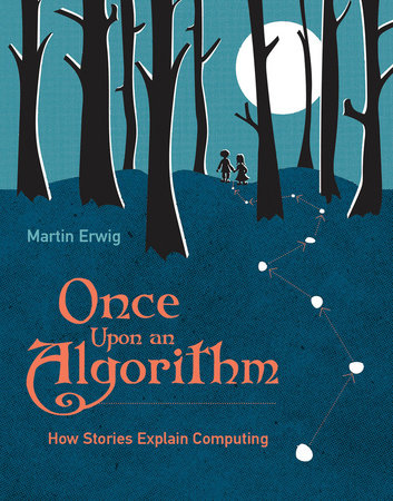 Once Upon an Algorithm by Martin Erwig