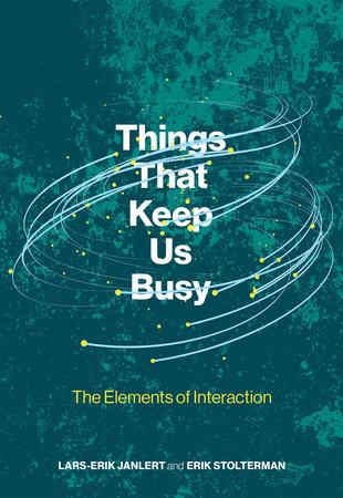 Things That Keep Us Busy by Lars-Erik Janlert and Erik Stolterman