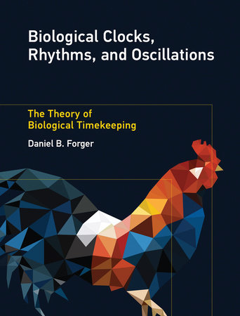 Biological Clocks, Rhythms, and Oscillations by Daniel B. Forger