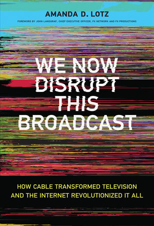 We Now Disrupt This Broadcast by Amanda D. Lotz
