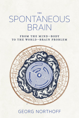 The Spontaneous Brain by Georg Northoff