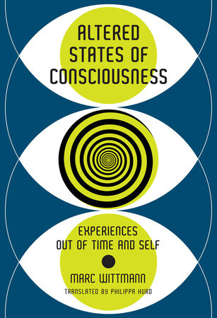Altered States of Consciousness by Marc Wittmann