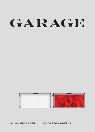 Garage by Olivia Erlanger and Luis Ortega Govela