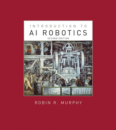 Introduction to AI Robotics, second edition by Robin R. Murphy