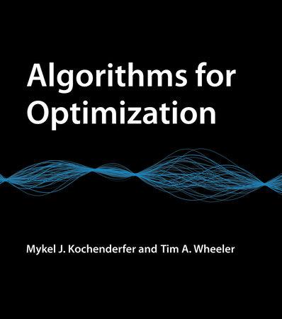 Algorithms for Optimization by Mykel J. Kochenderfer and Tim A. Wheeler