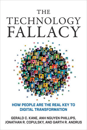The Technology Fallacy by Gerald C. Kane, Anh Nguyen Phillips, Jonathan R. Copulsky and Garth R. Andrus