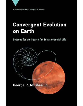 Convergent Evolution on Earth by George R McGhee Jr.