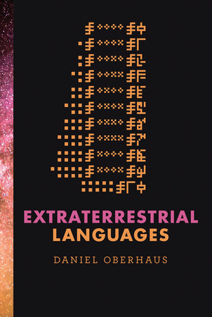 Extraterrestrial Languages by Daniel Oberhaus