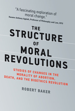 The Structure of Moral Revolutions by Robert Baker