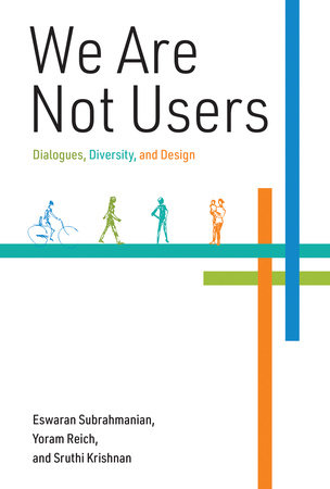 We Are Not Users by Eswaran Subrahmanian, Yoram Reich and Sruthi Krishnan