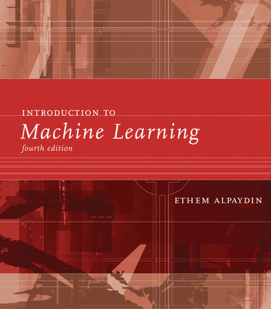 Introduction to Machine Learning, fourth edition by Ethem Alpaydin