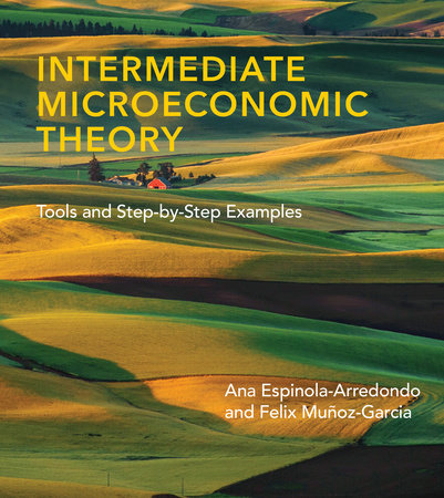 Intermediate Microeconomic Theory by Ana Espinola-Arredondo and Felix Munoz-Garcia