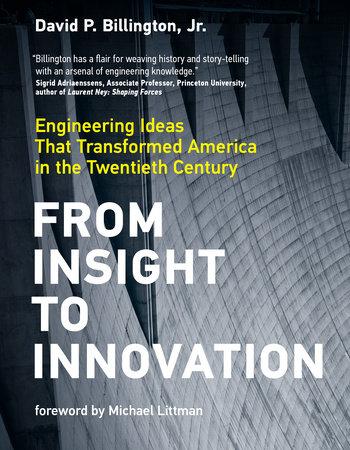 From Insight to Innovation by David P. Billington, Jr.