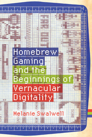 Homebrew Gaming and the Beginnings of Vernacular Digitality by Melanie Swalwell