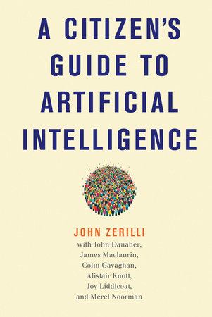 A Citizen's Guide to Artificial Intelligence by John Zerilli