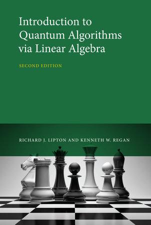 Introduction to Quantum Algorithms via Linear Algebra, second edition by Richard J. Lipton and Kenneth W. Regan