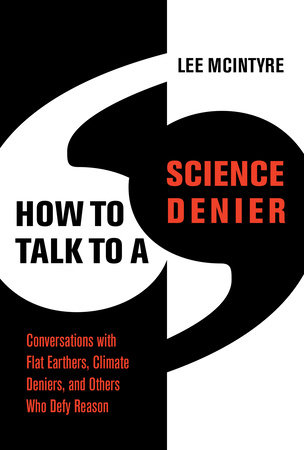How to Talk to a Science Denier by Lee McIntyre