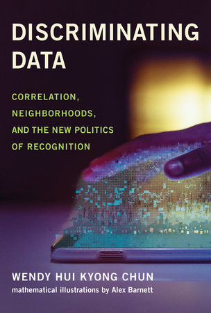 Discriminating Data by Wendy Hui Kyong Chun