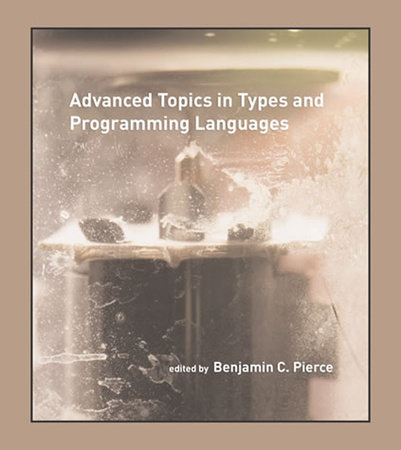 Advanced Topics in Types and Programming Languages by