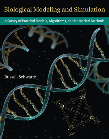 Biological Modeling and Simulation by Russell Schwartz
