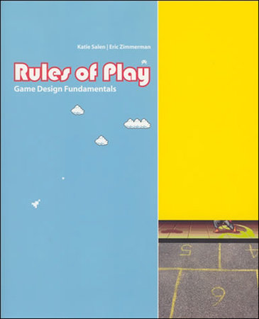 Rules of Play by Katie Salen Tekinbas and Eric Zimmerman