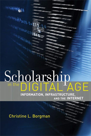 Scholarship in the Digital Age by Christine L. Borgman
