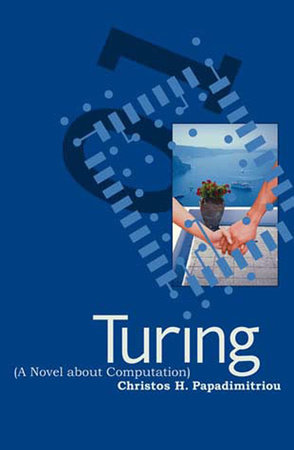 Turing (A Novel about Computation) by Christos H. Papadimitriou