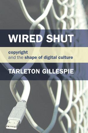 Wired Shut by Tarleton Gillespie