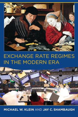 Exchange Rate Regimes in the Modern Era by Michael W. Klein and Jay C. Shambaugh