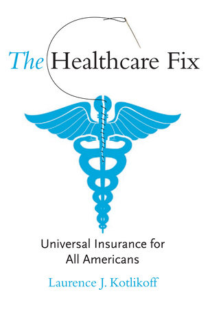 The Healthcare Fix by Laurence J. Kotlikoff