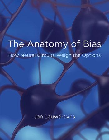 The Anatomy of Bias by Jan Lauwereyns