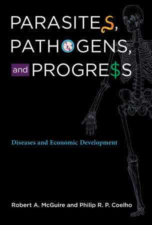Parasites, Pathogens, and Progress by Robert A. McGuire and Philip R. P. Coelho