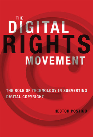 The Digital Rights Movement by Hector Postigo