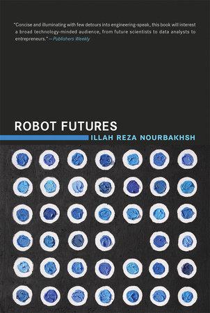 Robot Futures by Illah Reza Nourbakhsh