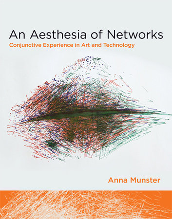 An Aesthesia of Networks by Anna Munster