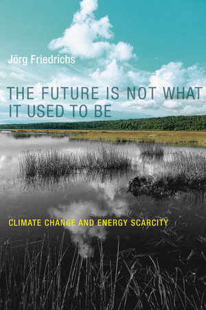 The Future Is Not What It Used to Be by Jorg Friedrichs