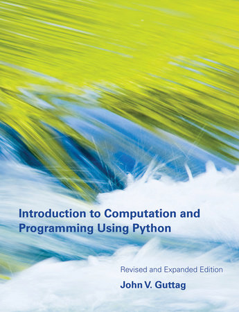 Introduction to Computation and Programming Using Python, revised and expanded edition by John V. Guttag