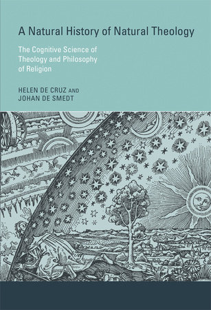 A Natural History of Natural Theology by Helen De Cruz and Johan De Smedt