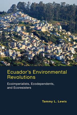 Ecuador's Environmental Revolutions by Tammy L. Lewis