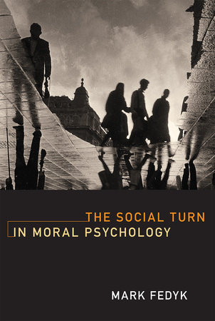 The Social Turn in Moral Psychology by Mark Fedyk