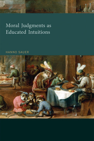 Moral Judgments as Educated Intuitions by Hanno Sauer