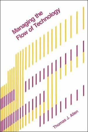 Managing the Flow of Technology by Thomas J. Allen