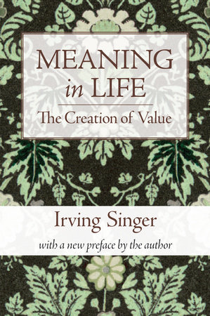 Meaning in Life, Volume 1 by Irving Singer