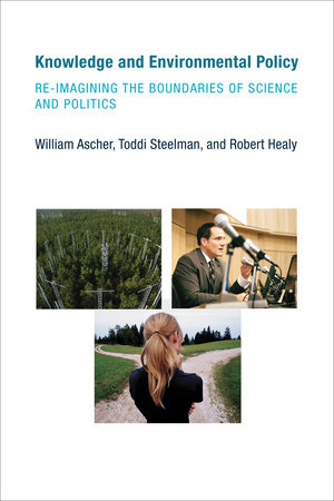 Knowledge and Environmental Policy by William Ascher, Toddi Steelman and Robert Healy