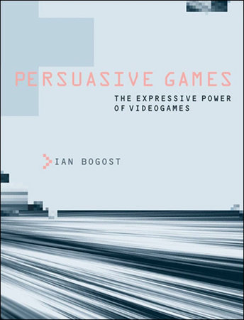 Persuasive Games by Ian Bogost