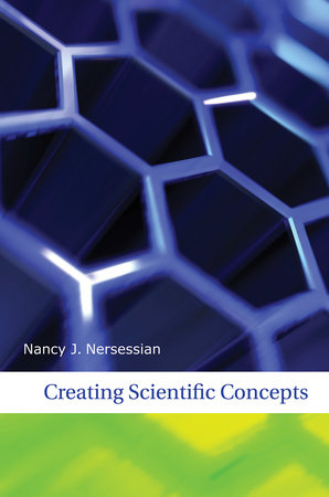 Creating Scientific Concepts by Nancy J Nersessian