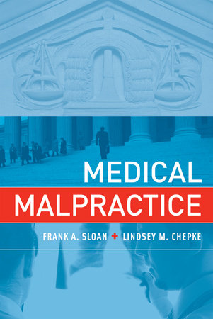Medical Malpractice by Frank A. Sloan and Lindsey M. Chepke