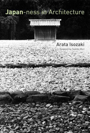 Japan-ness in Architecture by Arata Isozaki and David B. Stewart