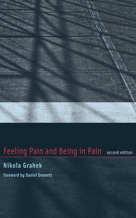 Feeling Pain and Being in Pain, second edition by Nikola Grahek
